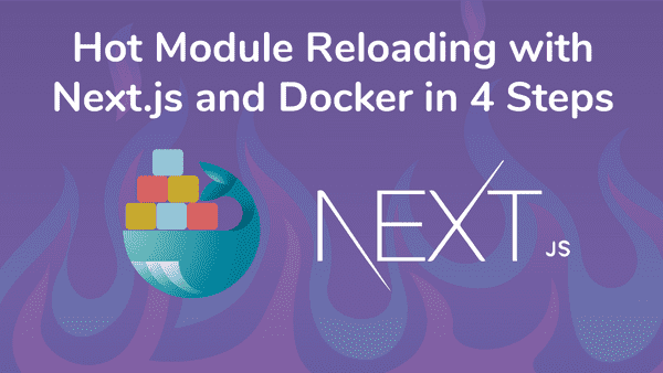 Hot Module Reloading with Next.js Docker development environment in 4 steps