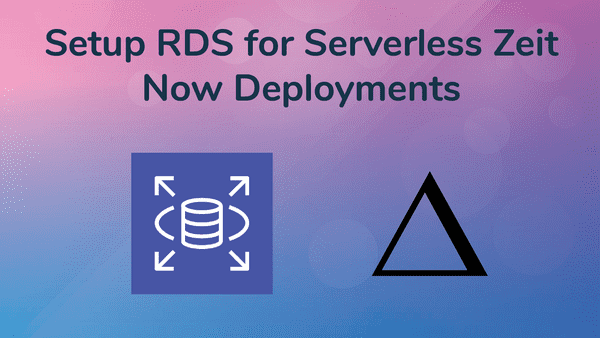 Setup RDS for Serverless Zeit Now Deployments
