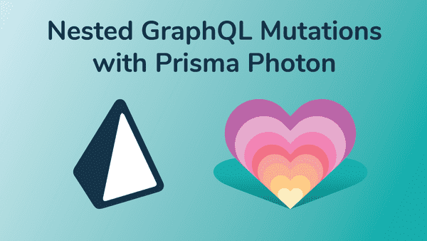 Nested GraphQL Mutations with Prisma Photon